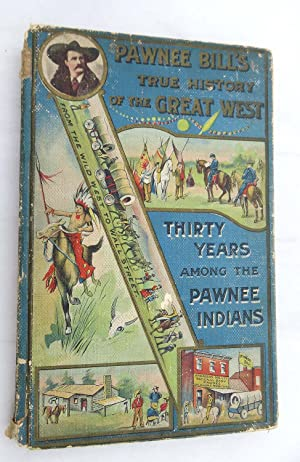 Pawnee Bill's True History of the Great West - Thirty Years Among the Pawnee Indians