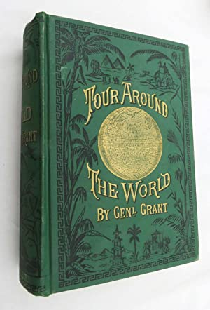 A Tour Around the World By General Grant - A Narrative of the Incidents and Events of His Journey
