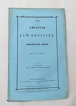 The American Law Register - March 1856 Volume IV No. V ( from the Reuben C. Hale - Civil War Quar...