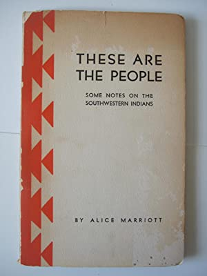 These Are The People - some notes on the Southwestern Indians: Marriott, Alice