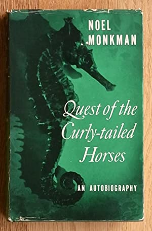 QUEST OF THE CURLY-TAILED HORSES. An Autobiography.: Noel Monkman