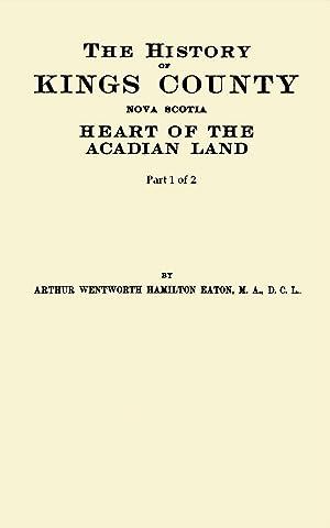The History of Kings County, Nova Scotia,: Eaton, Arthur Wentworth