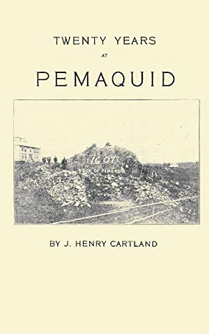 Twenty Years at Pemaquid Sketches of Its: Cartland, J. Henry