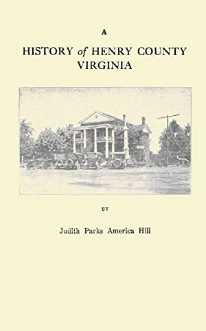 A History of Henry County Virginia With: Hill, Judith Parks
