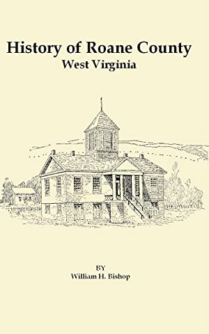 History of Roane County West Virginia From: Bishop, William H.