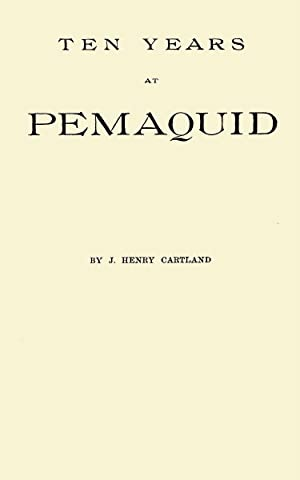 Ten Years at Pemaquid; Sketches of its: Cartland, J. Henry