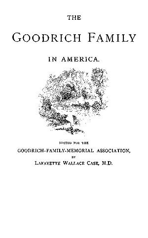 The Goodrich Family in America A Genealogy: Case, Lafayette Wallace