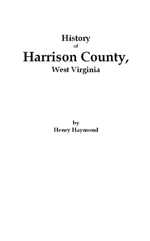 History of Harrison County, West Virginia From: Haymond, Henry
