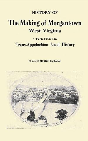 History of The Making of Morgantown, West: Callahan, James Morton