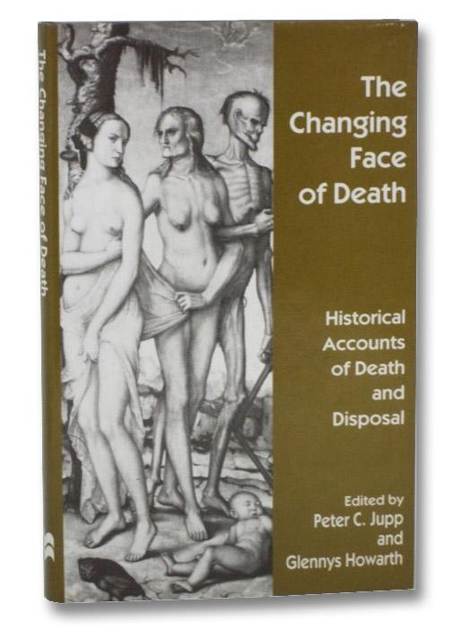 The Changing Face of Death: Historical Accounts of Death and Disposal Jupp, Peter C.; Howarth, Glennys Near Fine Hardcover