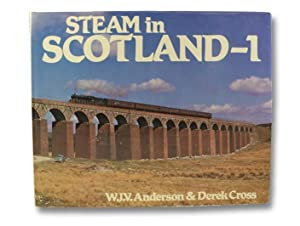 Steam in Scotland - 1: Anderson, W.J.V.; Cross, Derek