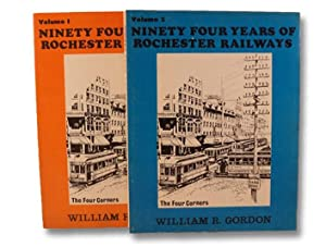 94 Years of Rochester Railways Volume 1: Gordon, William R.