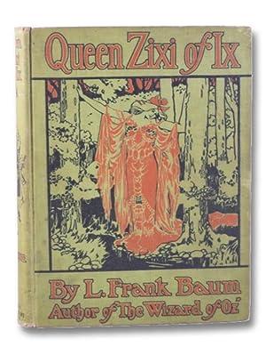 Queen Zixi of Ix: Or, the Story: Baum, L. Frank