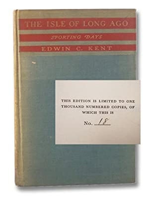 The Isle of Long Ago: Sporting Days: Kent, Edwin C.;