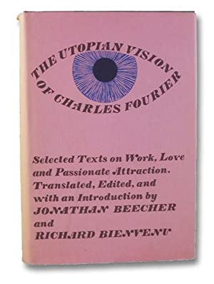 The Utopian Vision of Charles Fourier: Selected: Fourier, Charles; Beecher,