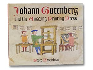 Johann Gutenberg and the Amazing Printing Press