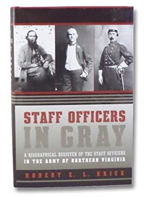 Staff Officers in Gray: A Biographical Register: Krick, Robert E.L.