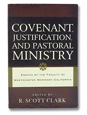Covenant, Justification, and Pastoral Ministry: Essays by: Clark, R. Scott