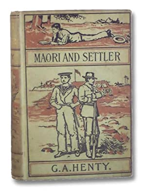 Maori and Settler. A Story of the: Henty, G.A. [George