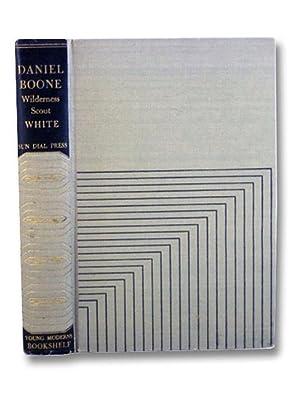 Daniel Boone: Wilderness Scout - The Greatest: White, Stewart Edward