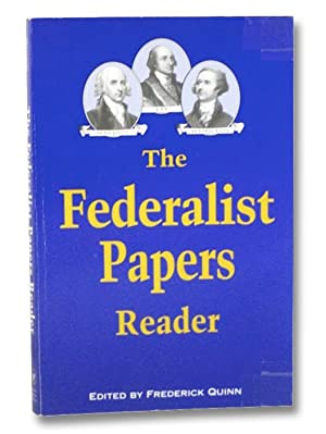 The Federalist Papers Reader: Quinn, Frederick