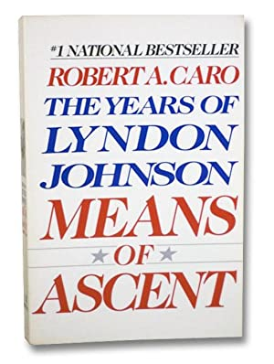 Means of Ascent: The Years of Lyndon: Caro, Robert A.