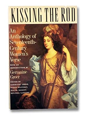 Kissing the Rod: An Anthology of Seventeenth-Century: Greer, Germaine; Hastings,