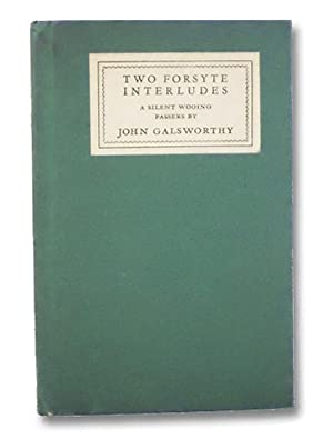 Two Forsyte Interludes: A Silent Wooing /: Galworthy, John