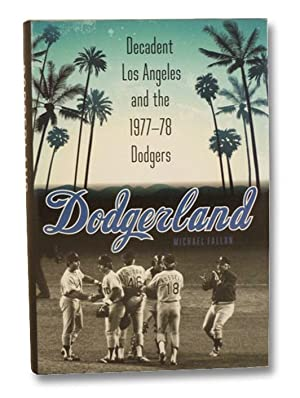 Dodgerland: Decadent Los Angeles and the 1977-78: Fallon, Michael