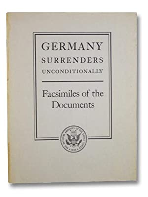 Germany Surrenders Unconditionally: Facsimiles of the Documents: aaaNo Author Listed