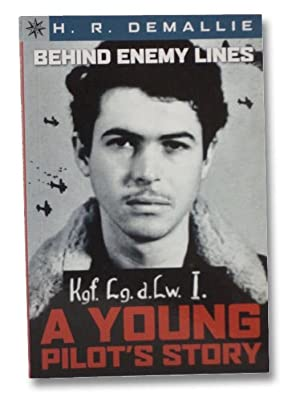 Behind Enemy Lines: A Young Pilot's Story: Demallie, H.R.