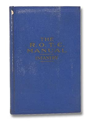 The R.O.T.C. Manual Infantry: A Text Book: ROTC