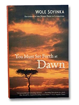 You Must Set Forth at Dawn: A: Soyinka, Wole