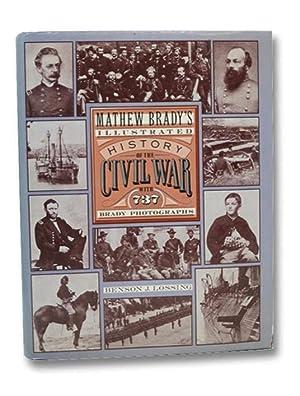 Mathew Brady's Illustrated History of the Civil: Lossing, Benson J.