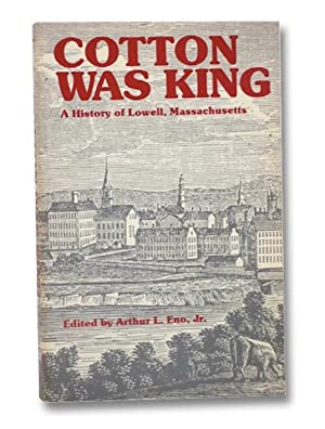 Cotton was King: A History of Lowell,: Eno, Jr., Arthur