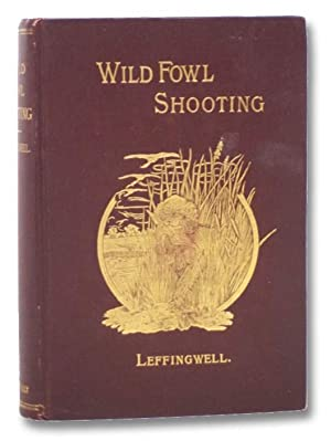 Wild Fowl Shooting, Containing Scientific and Practical: Leffingwell, William Bruce