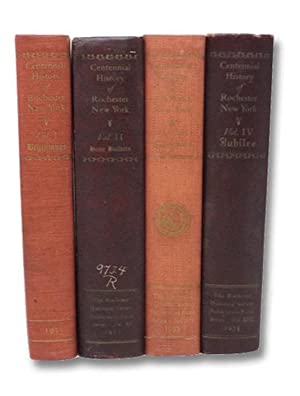 Centennial History of Rochester, New York: Four-Volume: Foreman, Edward R.;