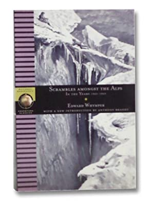 Scrambles Amongst the Alps: In the Years,: Whymper, Edward; Brandt,