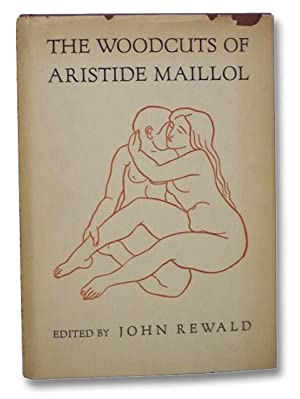 The Woodcuts of Aristide Maillol: A Complete: Maillol, Aristide]; Rewald,