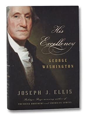 His Excellency: George Washington: Ellis, Joseph J.