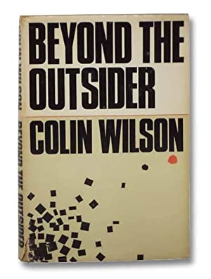Beyond the Outsider: The Philosophy of the: Wilson, Colin