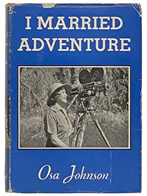 I Married Adventure: The Life and Adventures: Johnson, Osa