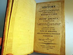 The History of Don Francisco de Miranda's Attempt to Effect a Revolution in South America, in ...