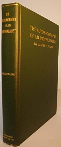 The Autobiography of an Individualist: Fagan, James O.