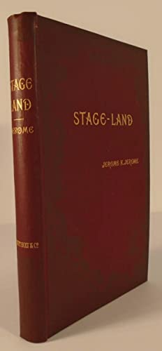 Stage-Land Curious Habits and Customs of its Inhabitants: Jerome, Jerome K.