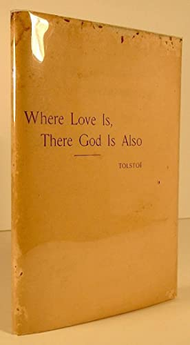 Where Love is There God Also: TOLSTOI, Count Lyof
