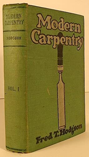 Modern Carpentry: A Practical Manual Containing full: HODGSON, Fred T.