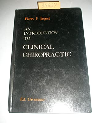 AN INTRODUCTION TO CLINICAL CHIROPRACTIC: Jaquet, Pierre; GH