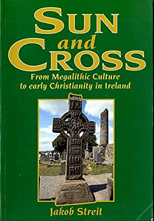 Sun & Cross: From Megalithic Culture to Early Christianity in Ireland