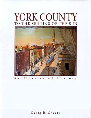 York County: To the Setting of the Sun An Illustrated History: Sheets, Georg R.